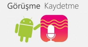 Android ile Görüşme Kaydı
