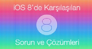 iOS 8 Sorunları ve Çözümleri